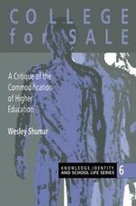 College for Sale : A Critique of the Commodification of Higher Education - Wesley Shumar