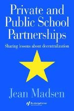 Private and Public School Partnerships : Sharing Lessons About Decentralisation - Jean Madsen