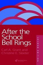 After the School Bell Rings : Removing Barriers to Authentic Relationships Acros... - Carl A. Grant