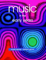 Music in the Early Years : Foundations and Principles - Susan Young
