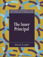 The Inner Principal : Student Outcomes & the Reform of Education S. - David Loader