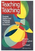 Teaching About Teaching : Purpose, Passion and Pedagogy in Teacher Education - Tom Russell