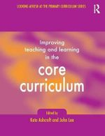 Learning and Teaching the Core Curriculum : Developing Primary Practice Series - John Lee