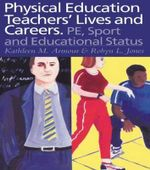 Physical Education : Teachers' Lives and Careers - PE, Sport and Educational Status - Kathleen R. Armour