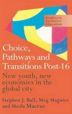 Choice, Pathways and Transitions Post-16 : New Youth, New Economies in the Global City - Stephen J. Ball