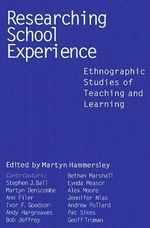 Researching School Experience : Ethnographic Studies of Teaching and Learning - Martyn Hammersley