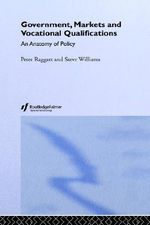 Government, Markets and Vocational Qualifications : An Anatomy of Policy - Peter Raggatt