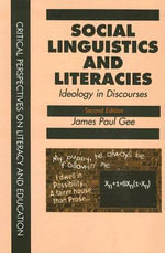 Social Linguistics and Literacies : Ideology in Discourses - James Paul Gee