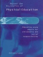 Beyond the Boundaries of Physical Education : Educating Young People for Citizenship and Social Responsibility - Anthony Laker