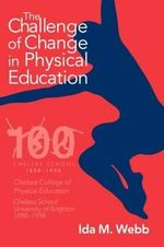 The Challenge of Change in Physical Education : Careers of Senior Women in the Academic World - Ida M. Webb