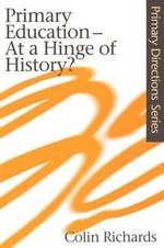 Primary Education : At a Hinge of History - Colin Richards