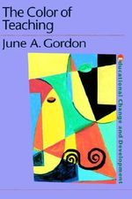 The Color of Teaching : Educational Change and Development Series - June Gordon
