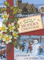 The Making of the Modern Christmas : Sutton - John Golby