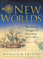 New Worlds : Great Voyages of Discovery 1400 - 1600 - Ronald H. Fritze