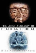 The Archaeology of Death and Burial - Michael Parker Pearson