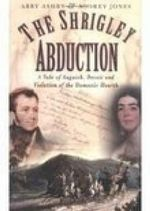 The Shrigley Abduction : A Tale of Anguish, Deceit & Violation of the Domestic Hearth - Audrey Jones