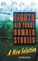 Eighth Air Force Bomber Stories : A New Selection - Ian McLachlan