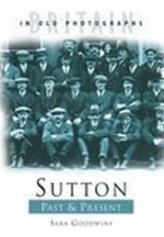 Sutton Past and Present - Sara Goodwins