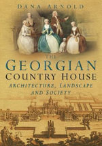 The Georgian Country House : Architecture, Landscape and Society - Dana Arnold