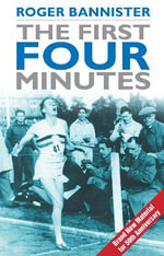 The First Four Minutes : 50th Anniversary Edition - Roger Bannister
