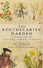 The Apothecaries' Garden : A History of the Chelsea Physic Garden - Sue Minter