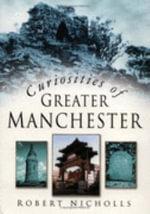 Curiosities of Greater Manchester - Robert Nicholls