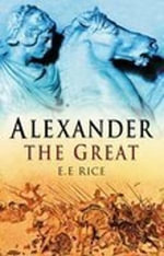 Alexander the Great - E. E. Rice
