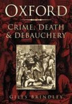 Oxford : Crime, Death and Debauchery - Giles Brindley