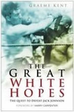 The Great White Hopes : The Quest to Defeat Jack Johnson - Graeme Kent