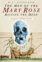 The Men of the Mary Rose : Raising the Dead - A. J. Stirland
