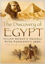 The Discovery of Egypt : Vivant Demon's Travels With Napoleon's Army - Terence M. Russell