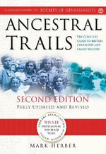 Ancestral Trails : The Complete Guide to British Genealogy and Family History - Mark D. Herber
