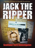 Jack the Ripper : Scotland Yard Investigates - Stuart P. Evans