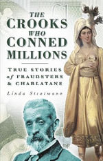 The Crooks Who Conned Millions : True Stories of Fraudsters and Charlatans - Linda Stratmann