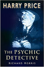 Harry Price : The Psychic Detective - Richard Morris