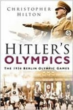 Hitler's Olympics : The 1936 Berlin Olympic Games - Christopher Hilton