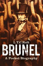 Brunel : A Pocket Biography - L. T. C. Rolt