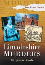 Lincolnshire Murders : Sutton True Crime History - Stephen Wade