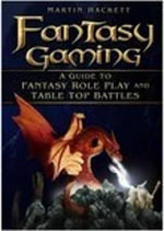 Fantasy Gaming : A Guide to Fantasy Role-play and Tabletop Battles - Martin Hackett