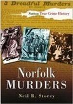 Norfolk Murders : Sutton True Crime History - Neil R. Storey