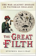 The Great Filth : The War Against Disease in Victorian England - Stephen Halliday