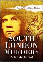 South London Murders : Sutton True Crime History - Peter de Loriol