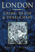 London : Crime, Death and Debauchery - Neil R. Storey