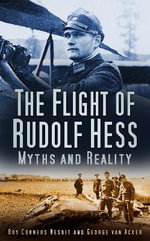 The Flight of Rudolf Hess : Myths and Reality - Roy Conyers Nesbit
