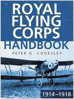 The Royal Flying Corps Handbook 1914-18 : SUTTON - Peter G. Cooksley