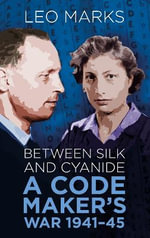 Between Silk and Cyanide : A Codemaker's War 1941 - 1945 - Leo Marks