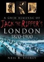 A Grim Almanac of Jack the Ripper's London : Sutton - Neil R. Storey