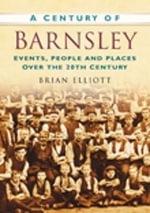 A Century of Barnsley - Brian Elliott