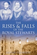 The Rises & Falls of the Royal Stewarts - Oliver Thomson