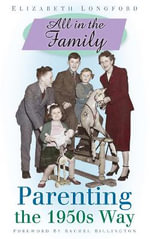 All in the Family : Parenting the 1950's Way - Elizabeth Longford